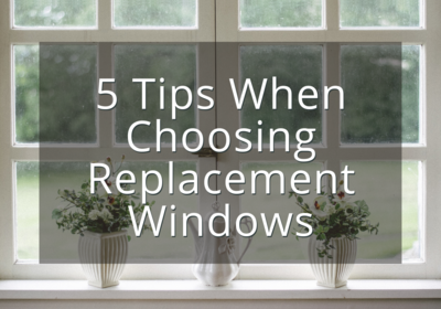 5 Tips When Choosing Replacement Windows